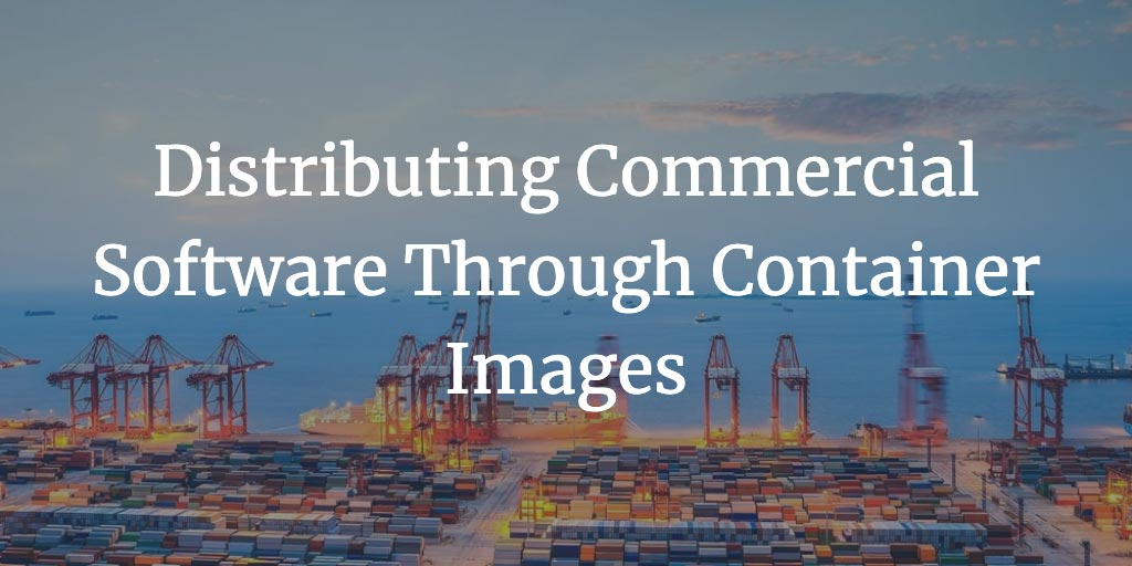 Distributing Commercial Software Through Container Images